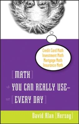 Herzog, David Alan - Math You Can Really Use--Every Day, ebook