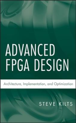 Kilts, Steve - Advanced FPGA Design: Architecture, Implementation, and Optimization, ebook