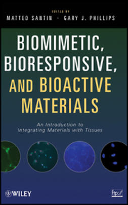 Phillips, Gary J. - Biomimetic, Bioresponsive, and Bioactive Materials: An Introduction to Integrating Materials with Tissues, ebook