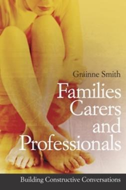 Smith, Grainne - Families, Carers and Professionals: Building Constructive Conversations, ebook