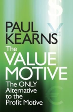 Kearns, Paul - The Value Motive: The Only Alternative to the Profit Motive, ebook