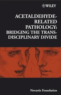 Foundation, Novartis - Acetaldehyde-Related Pathology: Bridging the Trans-Disciplinary Divide, ebook