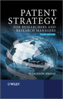 Knight, H. Jackson - Patent Strategy for Researchers and Research Managers, ebook