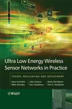 Hamalainen, Timo D. - Ultra-Low Energy Wireless Sensor Networks in Practice: Theory, Realization and Deployment, ebook