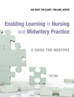 Clark, Tim - Enabling Learning in Nursing and Midwifery Practice: A Guide for Mentors, ebook
