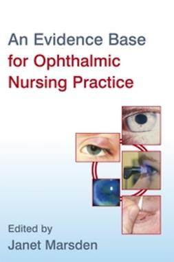 Marsden, Janet - An Evidence Base for Ophthalmic Nursing Practice, ebook