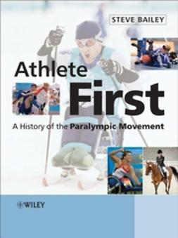 Bailey, Steve - Athlete First: A History of the Paralympic Movement, ebook