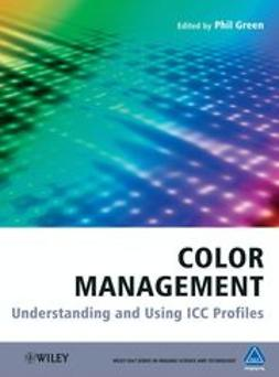Green, Phil - Color Management : Understanding and Using ICC Profiles, ebook