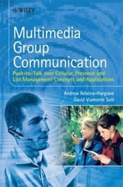 Rebeiro-Hargrave, Andrew - Multimedia Group Communication: Push-to-Talk over Cellular, Presence and List Management Concepts and Applications, ebook