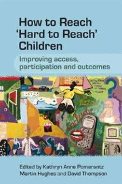 Hughes, Martin - How to Reach 'Hard to Reach' Children: Improving Access, Participation and Outcomes, ebook