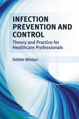 Weston, Debbie - Infection Prevention and Control: Theory and Practice for Healthcare Professionals, ebook
