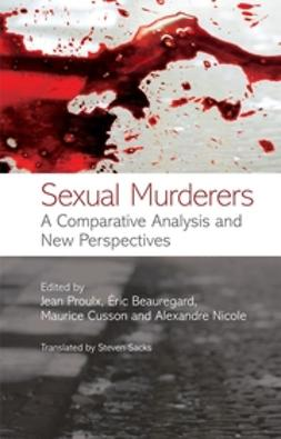 Beauregard, Eric - Sexual Murderers: A Comparative Analysis and New Perspectives, ebook