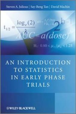 Julious, Steven - An Introduction to Statistics in Early Phase Trials, ebook