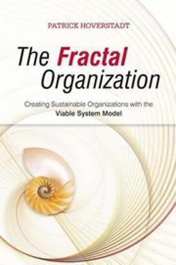 Hoverstadt, Patrick - The Fractal Organization: Creating sustainable organizations with the Viable System Model, ebook
