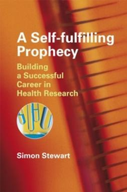 Stewart, Simon - A Self-fulfilling Prophecy: Building a Successful  Career in Health Research, ebook