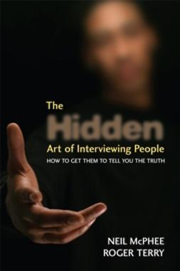 McPhee, Neil - The Hidden Art of Interviewing People: How to get them to tell you the truth, ebook