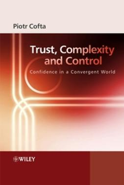 Cofta, Piotr - Trust, Complexity and Control: Confidence in a Convergent World, ebook