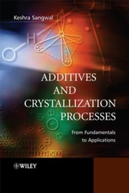 Sangwal, Keshra - Additives and Crystallization Processes: From Fundamentals to Applications, ebook