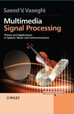 Vaseghi, Saeed V. - Multimedia Signal Processing: Theory and Applications in Speech, Music and Communications, e-kirja