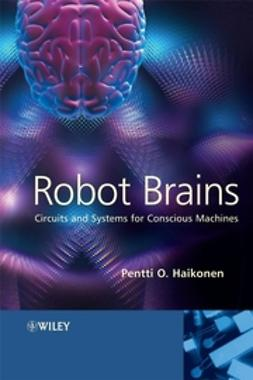 Haikonen, Pentti O. - Robot Brains: Circuits and Systems for Conscious Machines, ebook