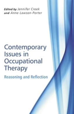 Creek, Jennifer - Contemporary Issues in Occupational Therapy: Reasoning and Reflection, ebook