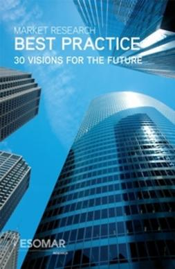 Mouncey, Peter - Market Research Best Practice: 30 Visions for the Future, ebook