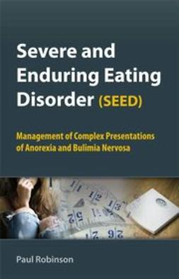 Robinson, Paul - Severe and Enduring Eating Disorder (SEED): Management of Complex Presentations of Anorexia and Bulimia Nervosa, e-kirja