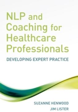 Henwood, Suzanne - NLP and Coaching for Health Care Professionals: Developing Expert Practice, ebook