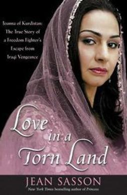 Sasson, Jean - Love in a Torn Land: Joanna of Kurdistan: The True Story of a Freedom Fighter's Escape from Iraqi Vengeance, ebook