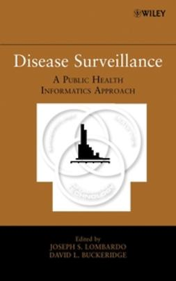 Lombardo, Joseph S. - Disease Surveillance: A Public Health Informatics Approach, ebook