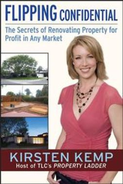 Kemp, Kirsten - Flipping Confidential: The Secrets of Renovating Property for Profit In Any Market, ebook