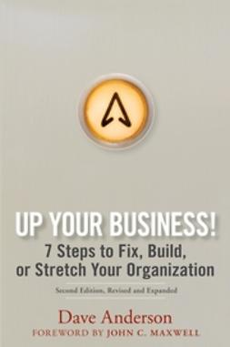 Anderson, Dave - Up Your Business!: 7 Steps to Fix, Build, or Stretch Your Organization, e-kirja