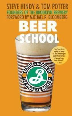 Hindy, Steve - Beer School: Bottling Success at the Brooklyn Brewery, ebook