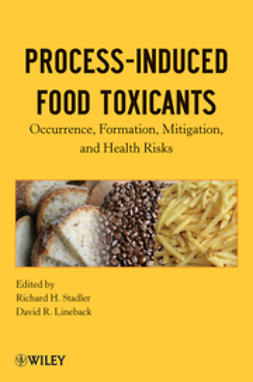 Lineback, David R. - Process-Induced Food Toxicants: Occurrence, Formation, Mitigation, and Health Risks, ebook