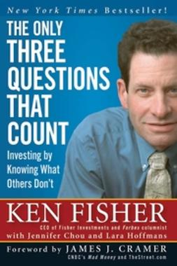 Chou, Jennifer - The Only Three Questions That Count: Investing by Knowing What Others Don't, e-bok