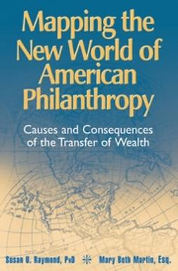 Martin, Mary Beth - Mapping the New World of American Philanthropy: Causes and Consequences of the Transfer of Wealth, ebook