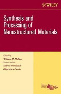 Wereszczak, Andrew - Synthesis and Processing of Nanostructured Materials, Ceramic Engineering and Science Proceedings, Cocoa Beach, ebook