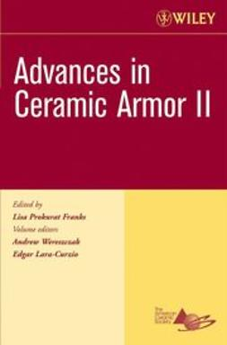 Wereszczak, Andrew - Advances in Ceramic Armor II, Ceramic Engineering and Science Proceedings, Cocoa Beach, ebook