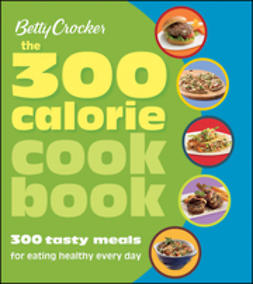 UNKNOWN - Betty Crocker The 300 Calorie Cookbook: 300 tasty meals for eating healthy every day, e-bok