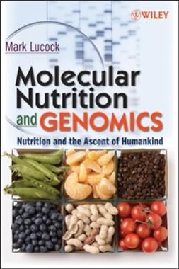 Lucock, Mark - Molecular Nutrition and Genomics: Nutrition and the Ascent of Humankind, ebook
