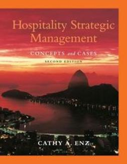 Enz, Cathy A. - Hospitality Strategic Management: Concepts and Cases, e-kirja