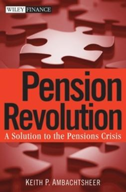 Ambachtsheer, Keith P. - Pension Revolution: A Solution to the Pensions Crisis, ebook