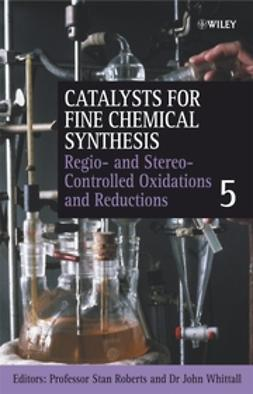 Roberts, Stanley M. - Catalysts for Fine Chemical Synthesis, Regio- and Stereo-Controlled Oxidations and Reductions, ebook