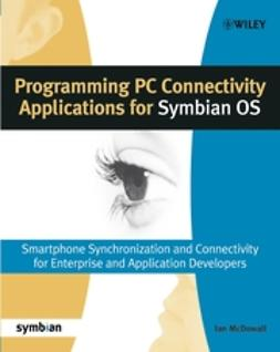 McDowall, Ian - Programming PC Connectivity Applications for Symbian OS: Smartphone Synchronization and Connectivity for Enterprise and Application Developers, ebook