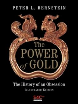Bernstein, Peter L. - The Power of Gold: The History of an Obsession, ebook