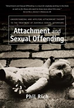 Rich, Phil - Attachment and Sexual Offending: Understanding and Applying Attachment Theory to the Treatment of Juvenile Sexual Offenders, ebook