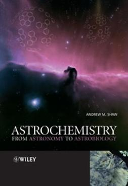 Shaw, Andrew M. - Astrochemistry: From Astronomy to Astrobiology, ebook