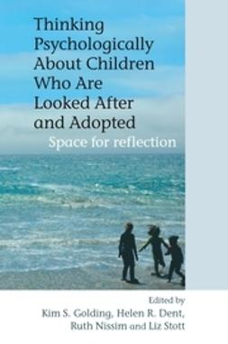 Dent, Helen R. - Thinking Psychologically About Children Who Are Looked After and Adopted: Space for Reflection, ebook