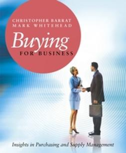 Barrat, Christopher - Buying for Business: Insights in Purchasing and Supply Management, ebook
