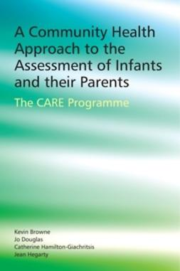 Browne, Kevin D. - A Community Health Approach to the Assessment of Infants and their Parents: The CARE Programme, ebook